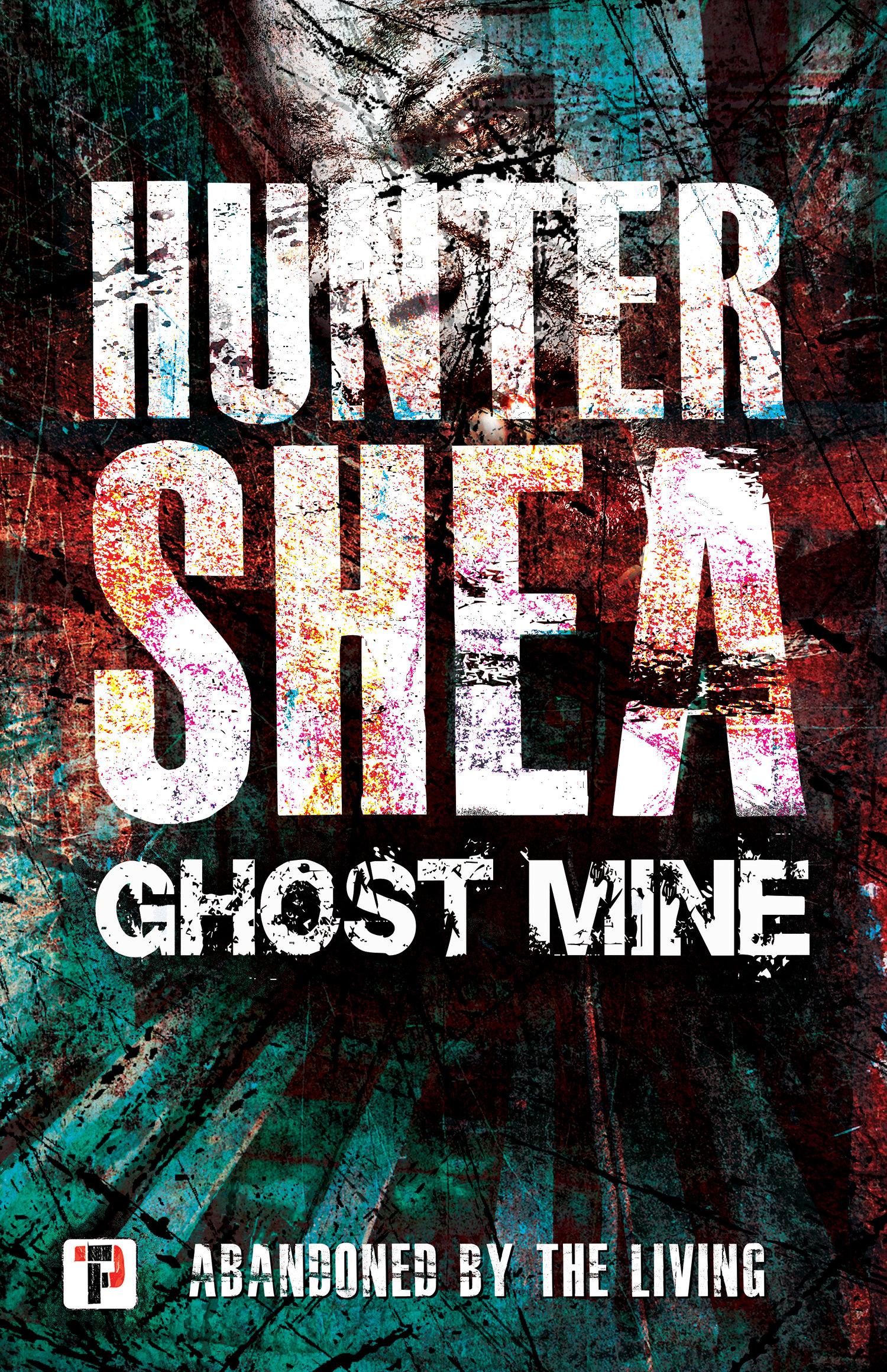Ghost Mine by Hunter Shea — High Fever Books