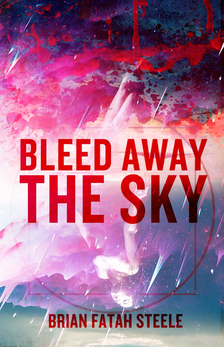 Bleed Away The Sky_Brian Fatah Steele.jpg