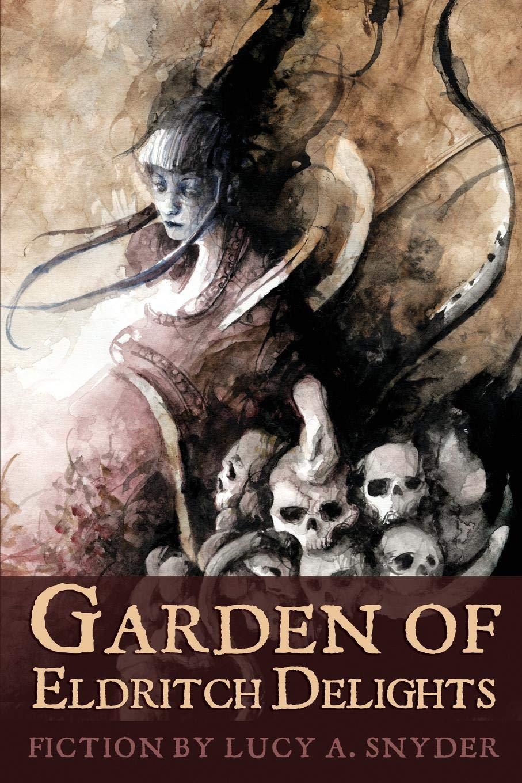 Garden of Eldritch Delights_Lucy Snyder.jpg