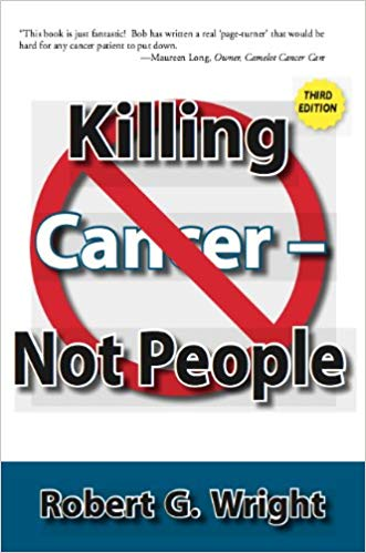 Killing Cancer Not People by Robert G. Wright