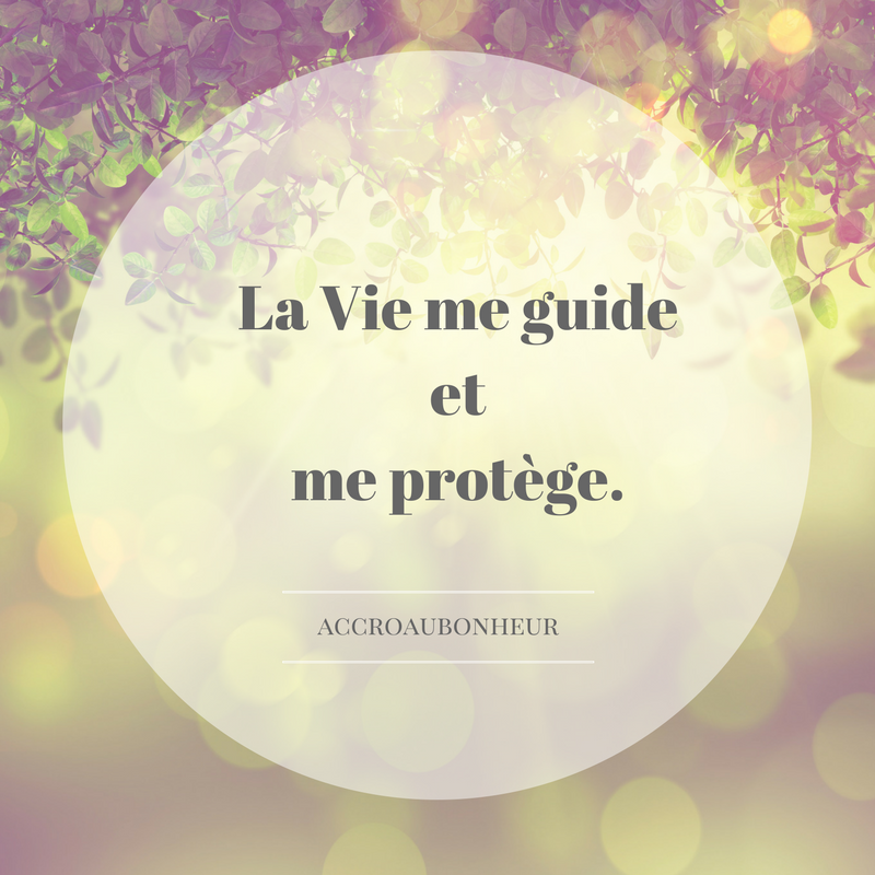 La Vie me guide et me protège.