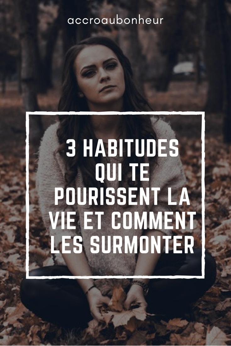 3 habitudes qui te pourrissent la vie-accroaubonheur.png