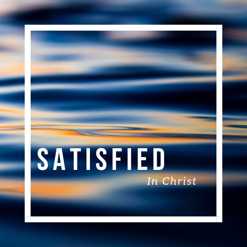 Satisfied In Christ
