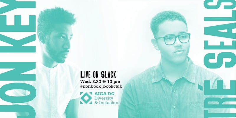 AIGA DC Nonbook Book Club - We're hosting a live chat with Jon Key of Morcos Key and Tré Seals of Vocal Type on the AIGA DC Diversity & Inclusion Slack chat on the #nonbook_bookclub channel.Join us for a conversation with this dynamic duo and hear what they have to say about typography, design, and the lack of representation in this niche field.LEARN MORE