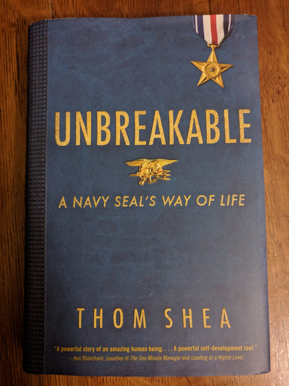 UNBREAKABLE  - A Navy SEAL's Way of Life by  Thom Shea