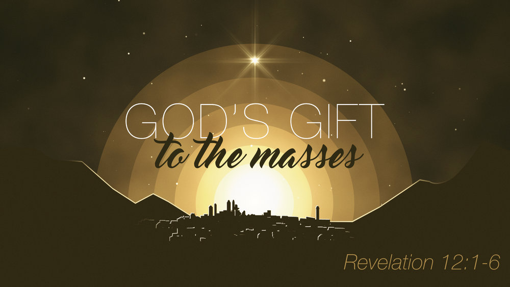December 24, 2018 / Pastor James / God's Gift to the Masses (Revelation 12:1-6) /  No Video Available /    Manuscript