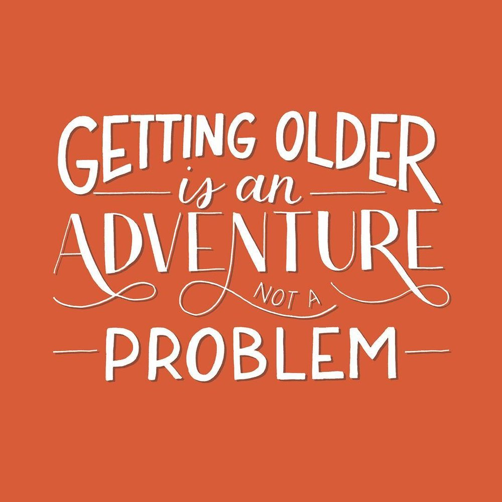 Getting Older is an Adventure, Not a Problem