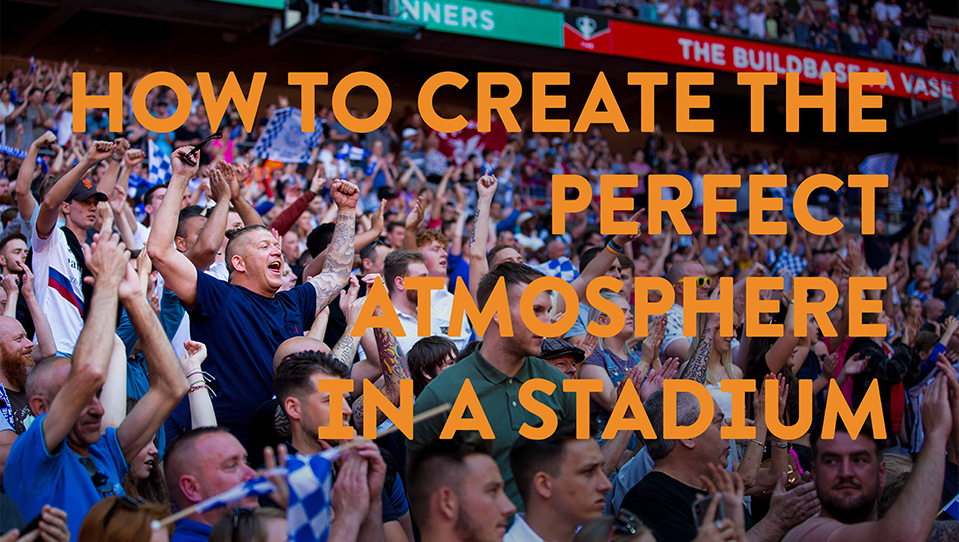 How to create the perfect atmosphere in a stadium 1.jpg