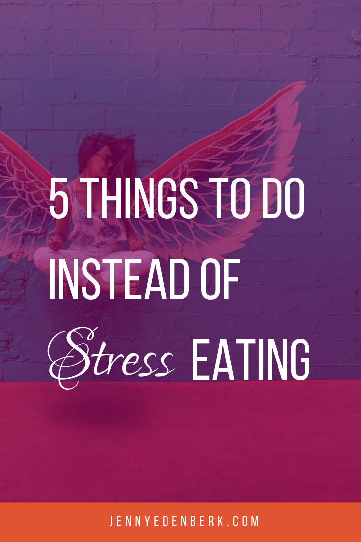 5 Things To Do Instead of Stress Eating