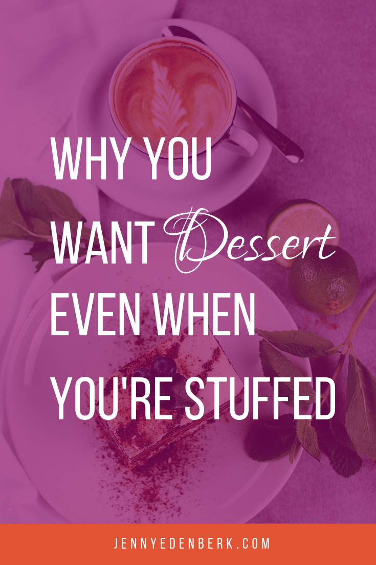 Why you want dessert even when you're stuffed