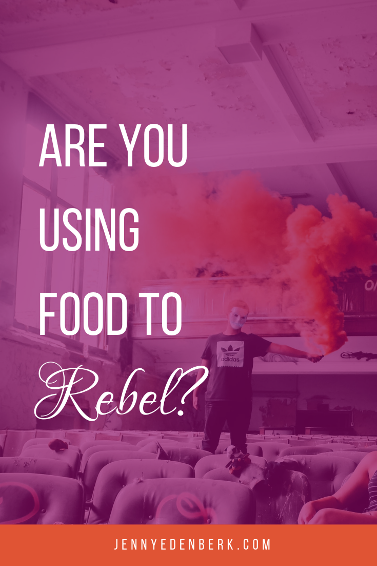 Are you using food to rebel?
