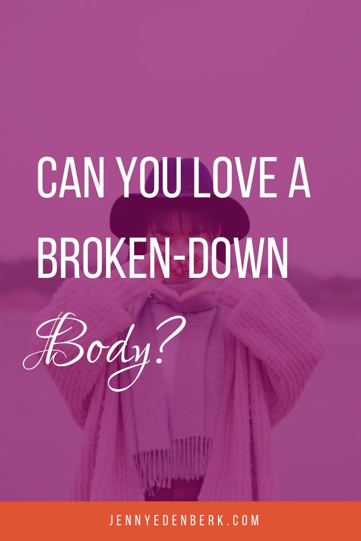 Can you love a broken-down body?