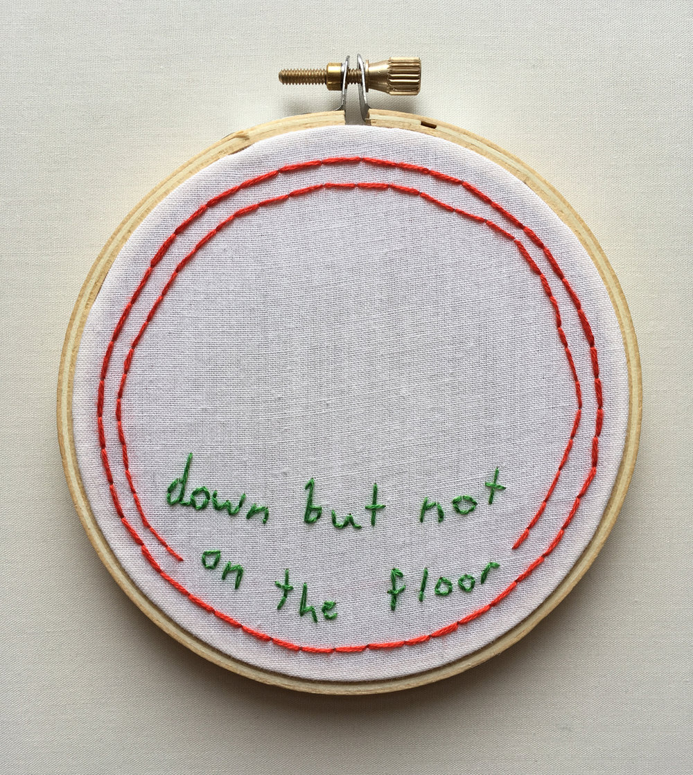 "Down But Not On The Floor  2017 4"" embroidery"
