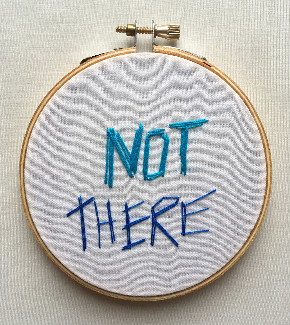 "NOT THERE  2017 4"" embroidery"
