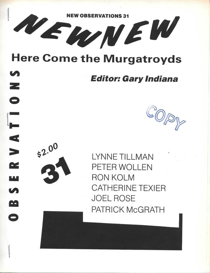 Here Come the Murgatroyds - Edited by: Gary IndianaContributors: Lynne Tillman, Peter Wollen, Ron Kolm, Catherine Texier, Joel Rose, Patrick Mcgrath…Order here