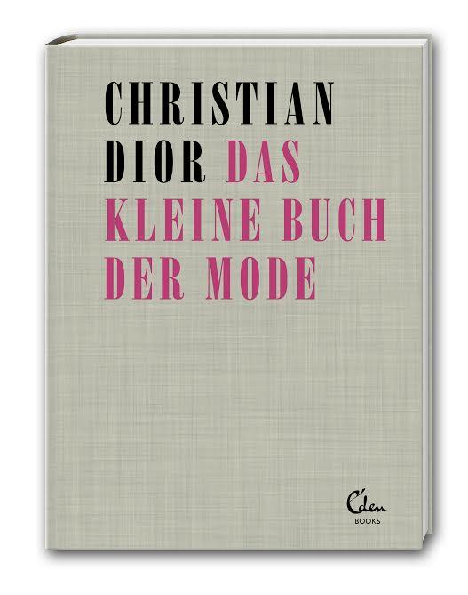 Nach 50 Jahren ist Christian Diors zeitloses Mode-ABC endlich wieder in deutscher Sprache erhältlich:  14,95 Euro ;  Eden Books Verlag .