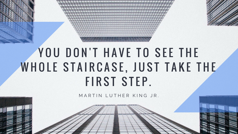 you-don-t-have-to-see-the-whole-staircase-just-take-the-first-step.png
