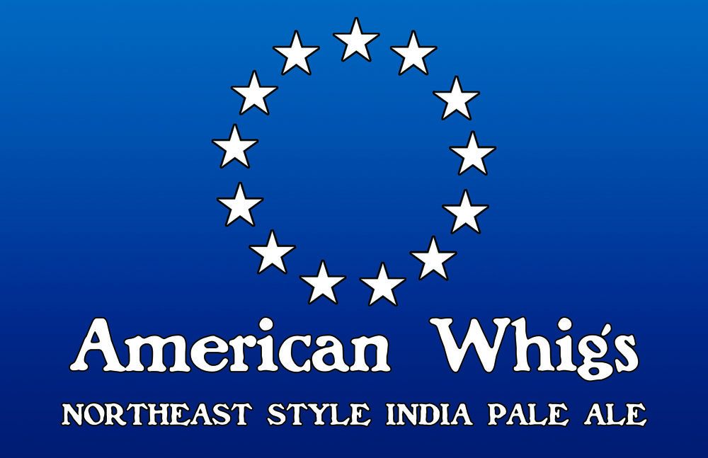 American Whigs - As as tribute to our american history, this northeast style India pale ales has a full body and tropical hop flavors fit for a patriot.