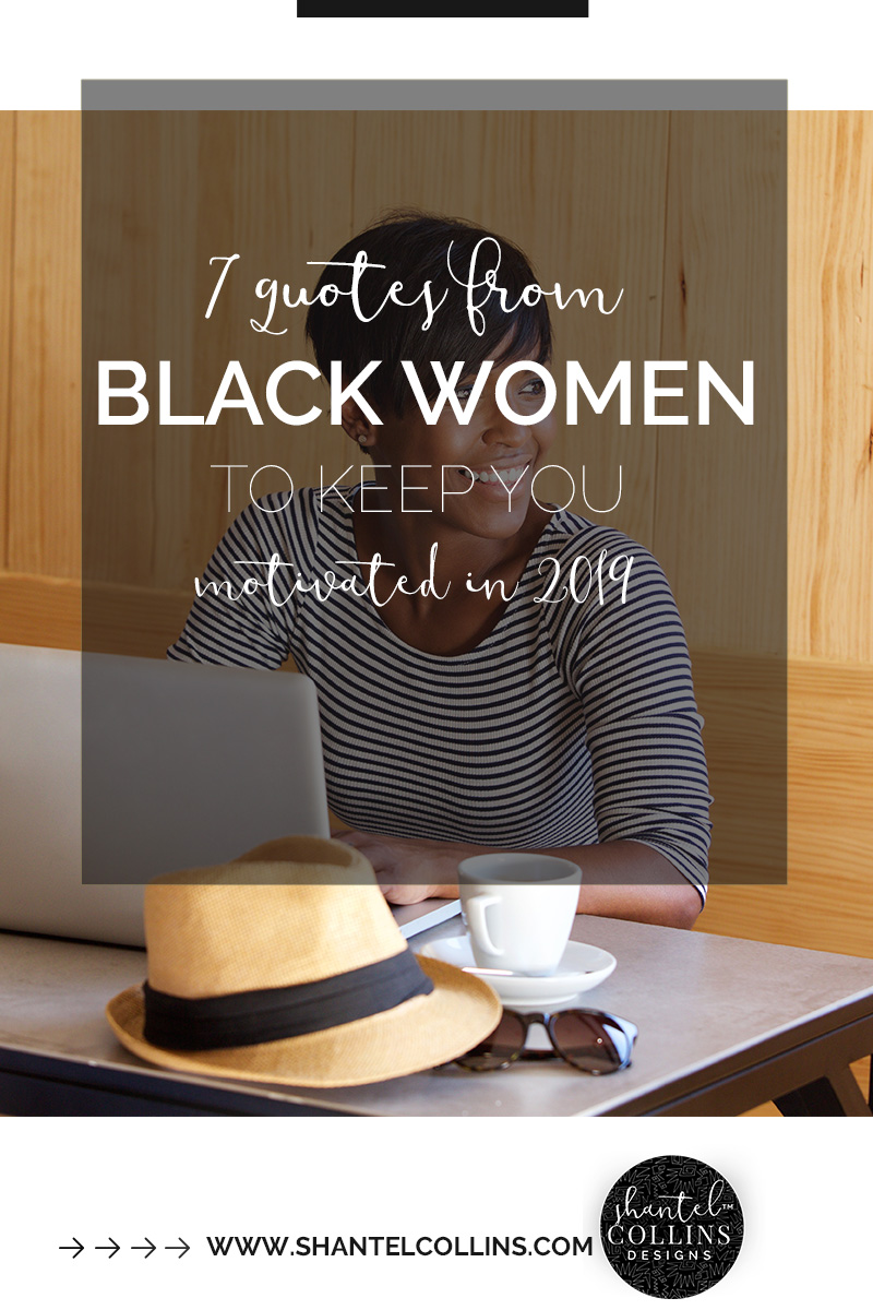 7 Quotes from Black Women to Keep You Motivated in 2019.jpg