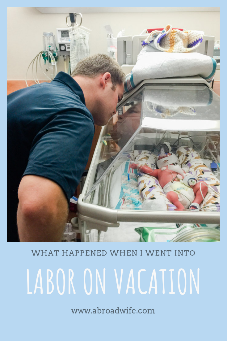 What Happened When I Went Into Labor on Vacation. The story of giving birth while traveling from abroadwife.com #pregnanttraveler #nicu #pregnancy