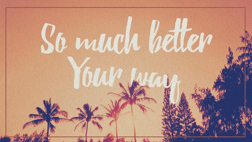 So Much Better Your Way Slide.jpg