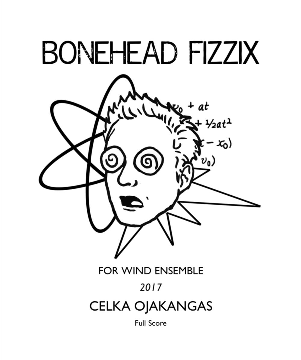 BONEHEAD FIZZIX (2017)2 versions available:1. Grade 6+, 8 minutesListen / Watch (Live Performance) / See Score (preview)2. Grade 4, 6 minutesContact for Score / More previews coming soon! -