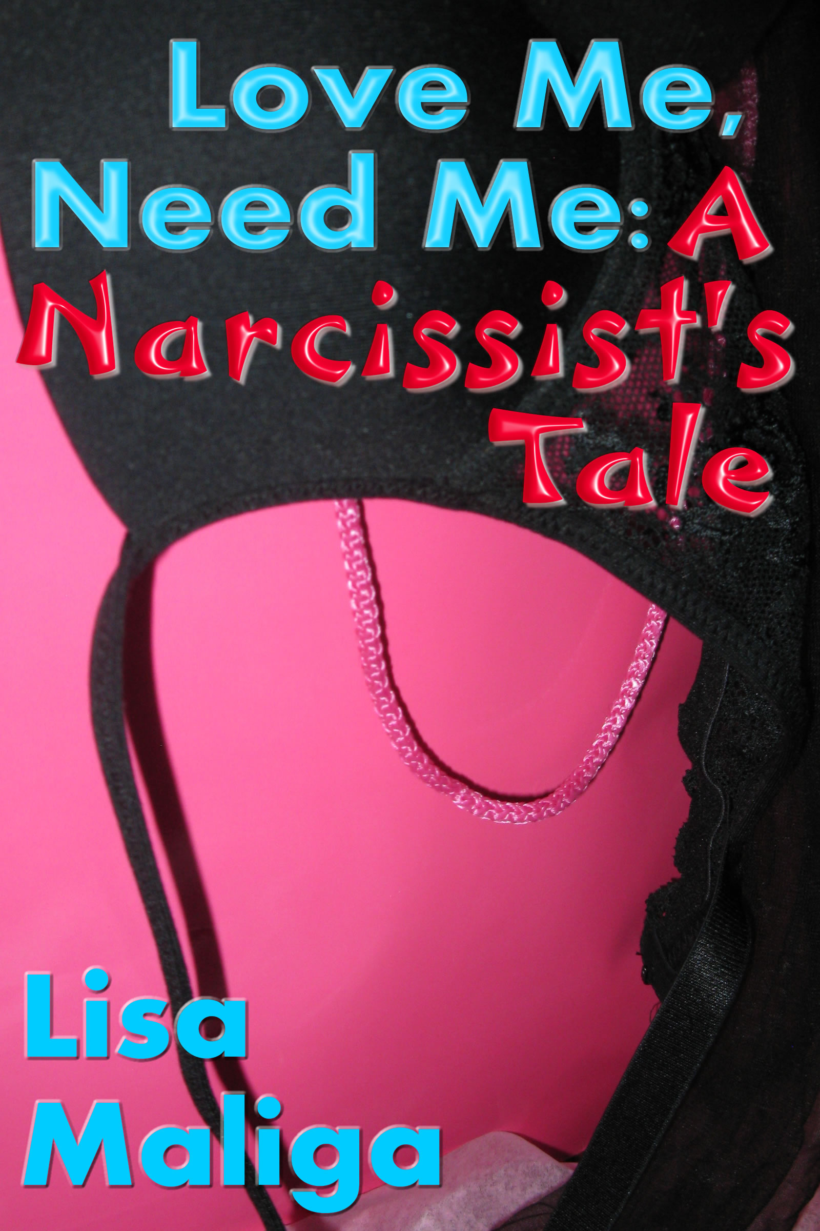love me, need me: a narcissist's tale by lisa maliga ebook