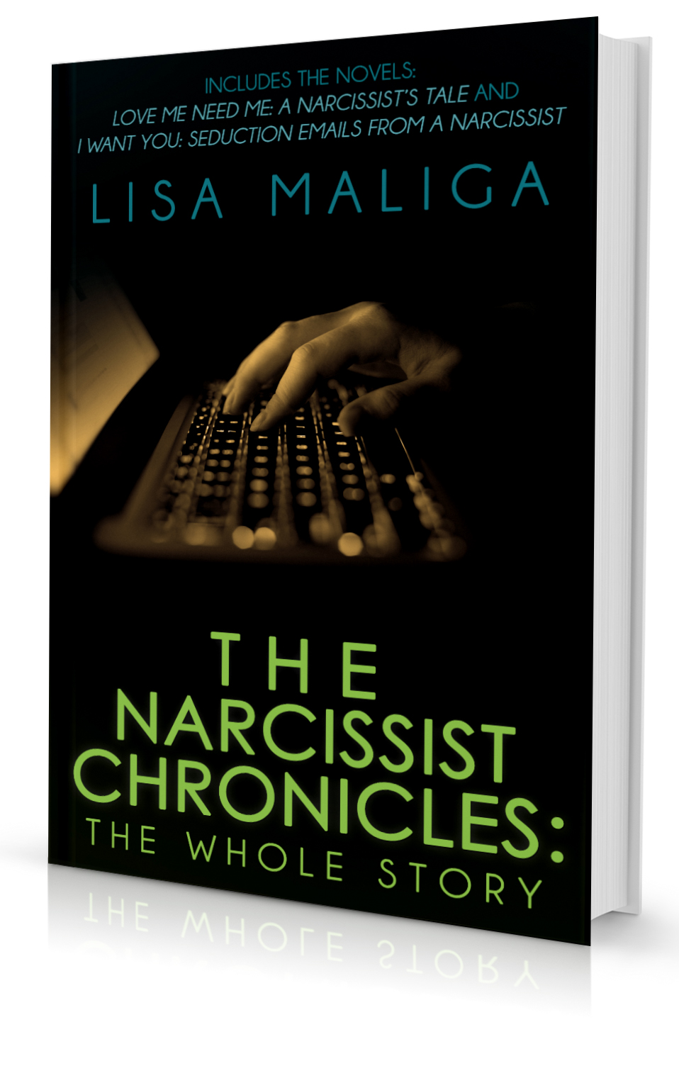 narcissist chronicles love me need me a narcissist's tale i want you seduction emails from a narcissist lisa maliga