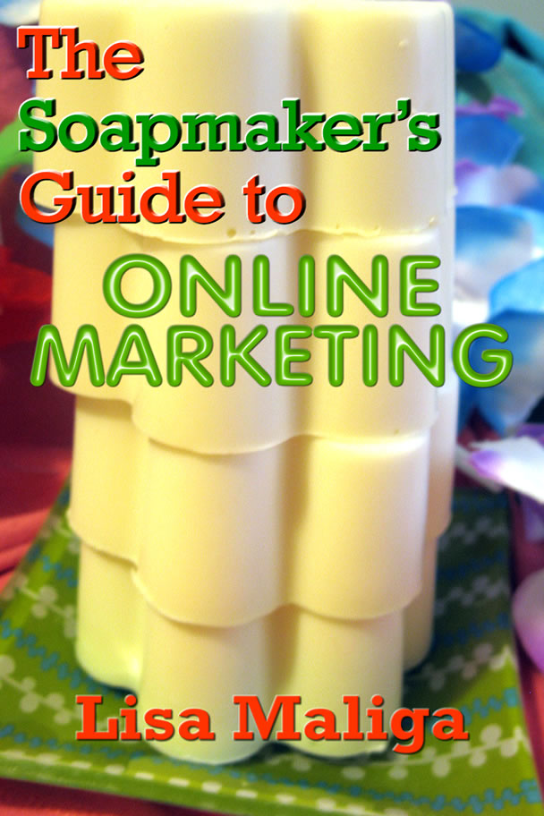 the soapmaker's guide to online marketing, lisa maliga, ebooks, soapmaking, soapcrafting, online marketing