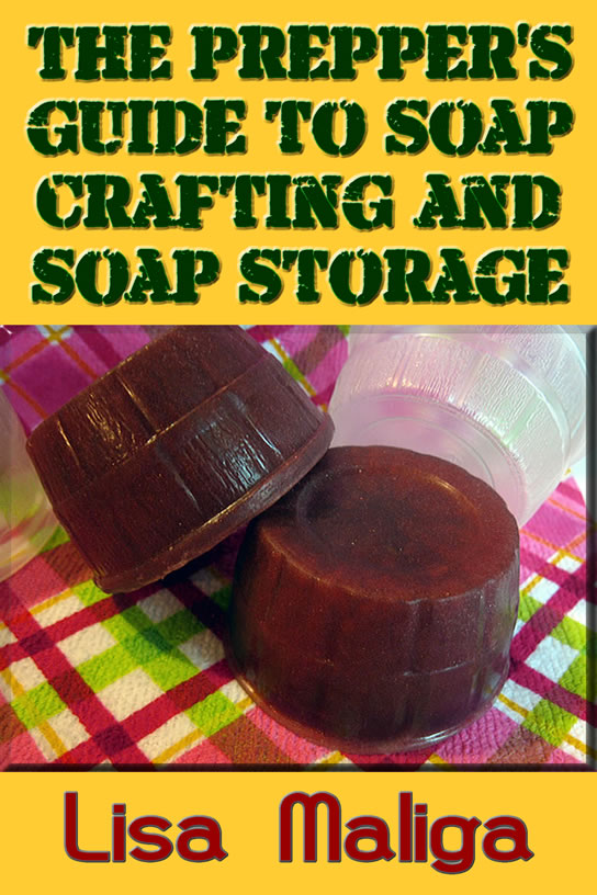 prepper's guide to soap crafting and soap storage lisa maliga