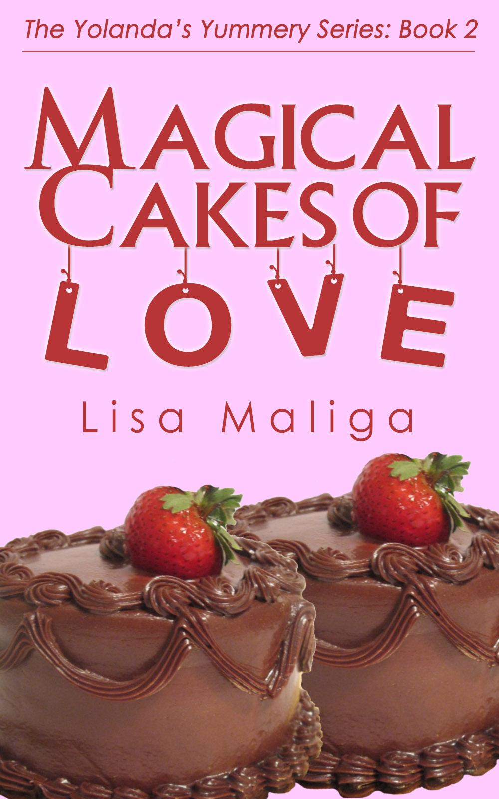 magical cakes of love yolanda's yummery series book 2 lisa maliga
