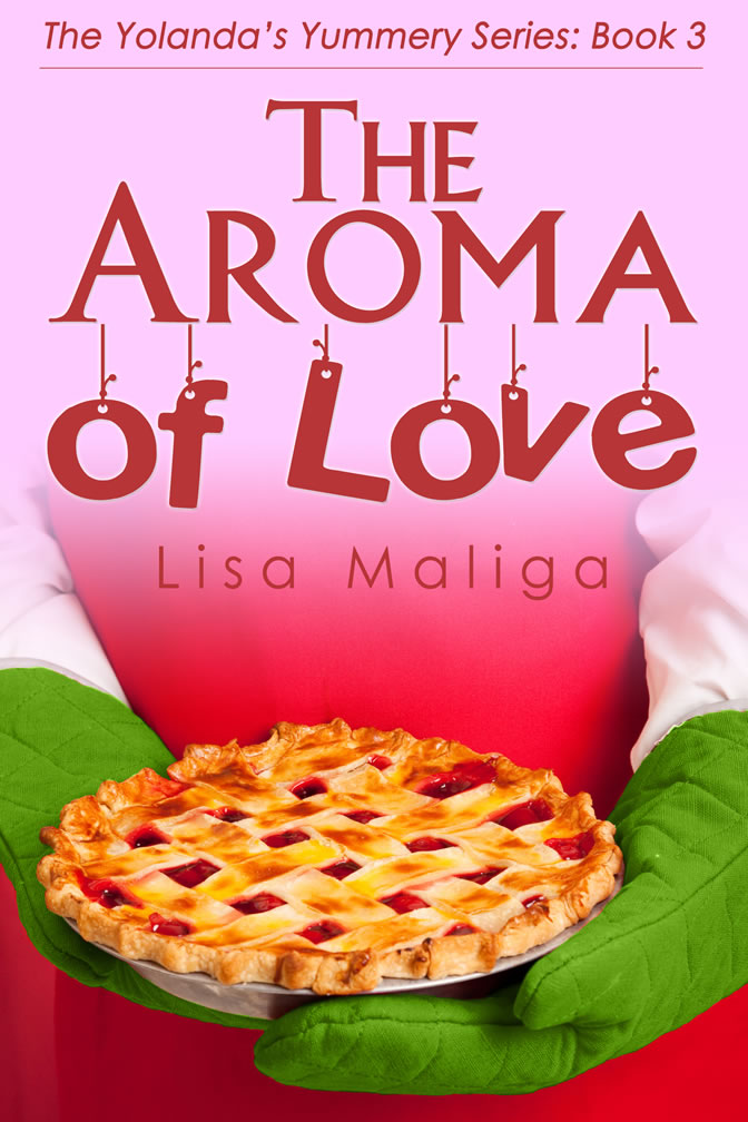 the aroma of love the yolanda's yummery series book 3 lisa maliga