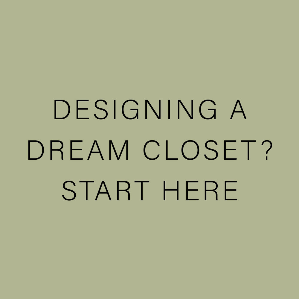 DESIGNING A DREAM CLOSET? START HERE.jpg