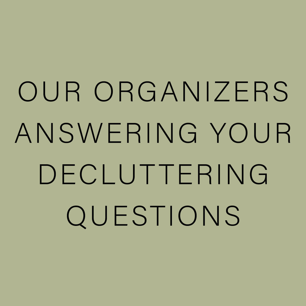 OUR ORGANIZERS ANSWERING YOUR DECLUTTERING QUESTIONS.jpg