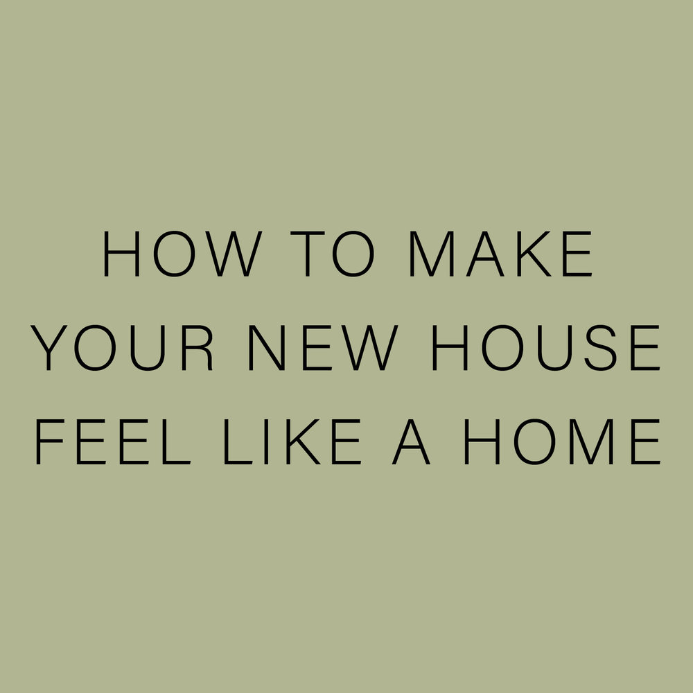 HOW TO MAKE YOUR NEW HOUSE FEEL LIKE A HOME.jpg