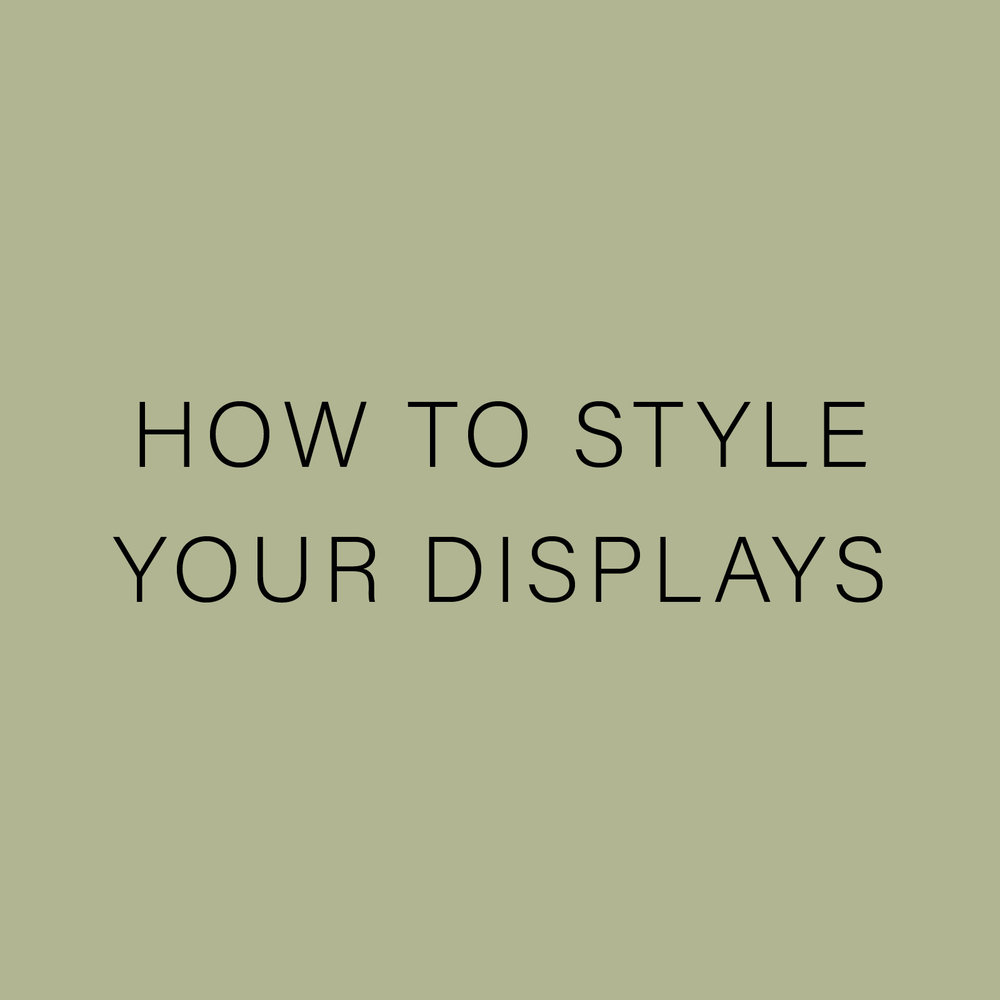 HOW TO STYLE YOUR DISPLAYS.jpg