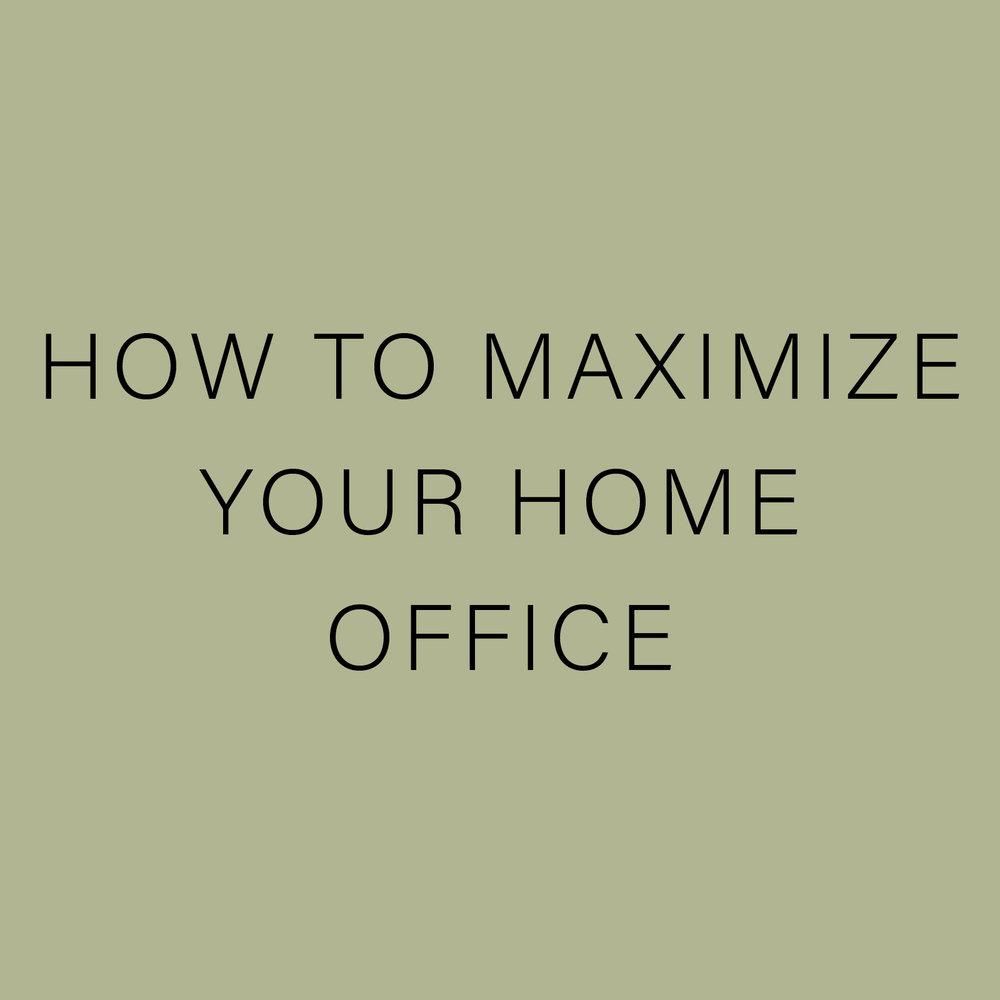 HOW TO MAXIMIZE YOUR HOME OFFICE.jpg
