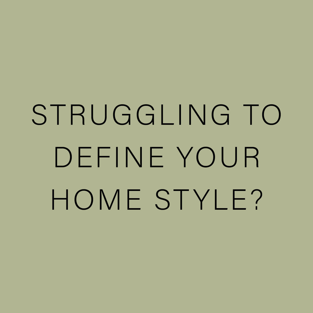 STRUGGLING TO DEFINE YOUR HOME STYLE?.jpg