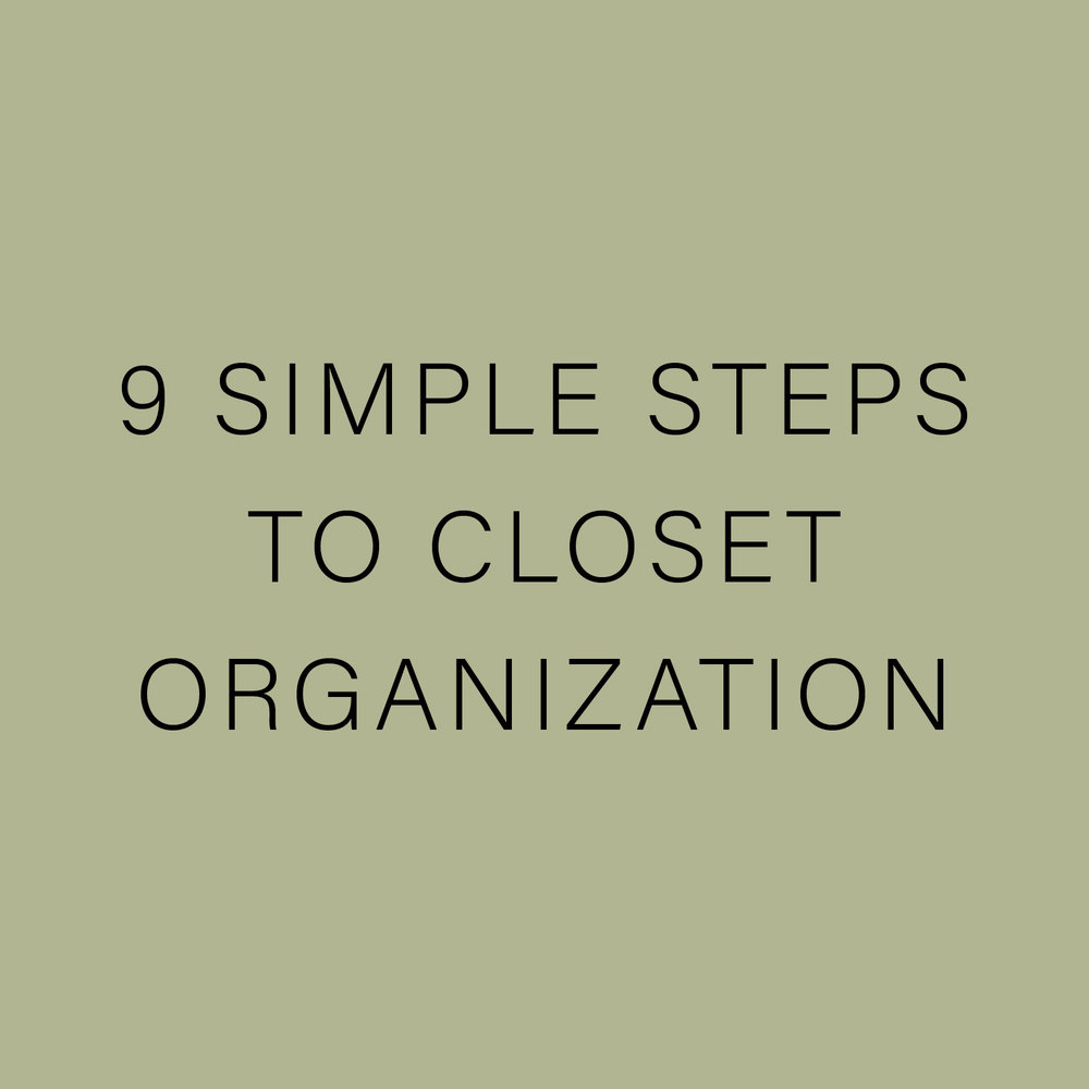 9 SIMPLE STEPS TO CLOSET ORGANIZATION.jpg