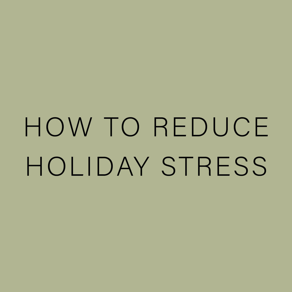 HOW TO REDUCE HOLIDAY STRESS.jpg