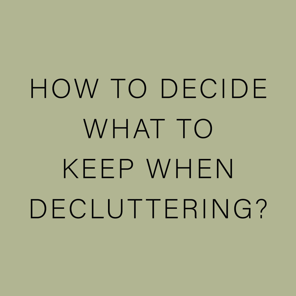 HOW TO DECIDE WHAT TO KEEP WHEN DECLUTTERING?.jpg