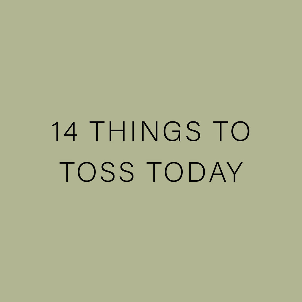 14 THINGS TO  TOSS TODAY.jpg
