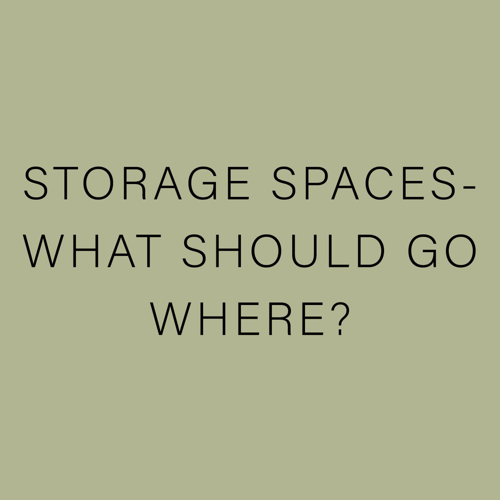 STORAGE SPACES- WHAT SHOULD GO WHERE?.jpg