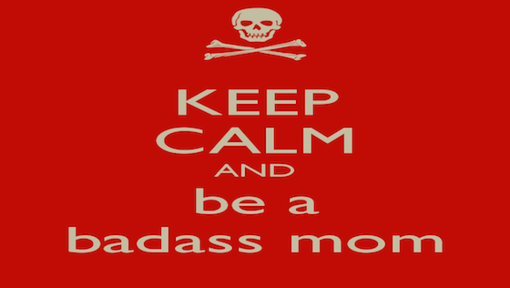 keep-calm-and-be-a-badass-mom-2.png