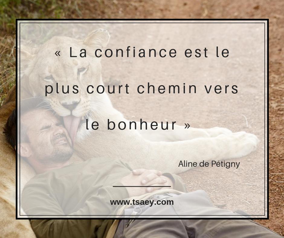 """""""La confiance est le plus court chemin vers le bonheur"""" Aline de Prétigny"""