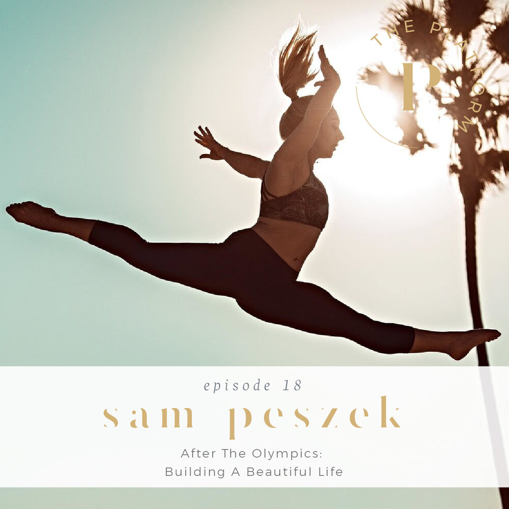 the platform podcast; health and wellness; olympian sam peszek; life after the olympics and building a beautiful life; kelli tennant; sports