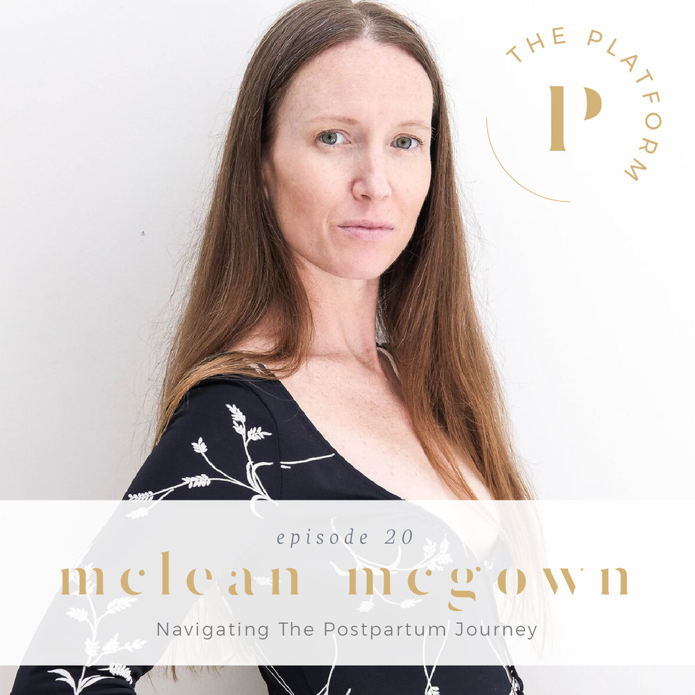 the platform podcast with kelli tennant; mclean mcgown; doula; post-partum journey; mother the mother; health and wellness; yoga; post-partum care; mothers