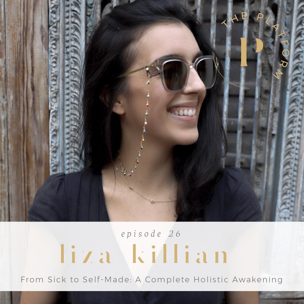the platform podcast; with kelli tennant; liza killian — from sick to self-made: a complete holistic awakening; health and wellness; healing journey; entrepreneurship