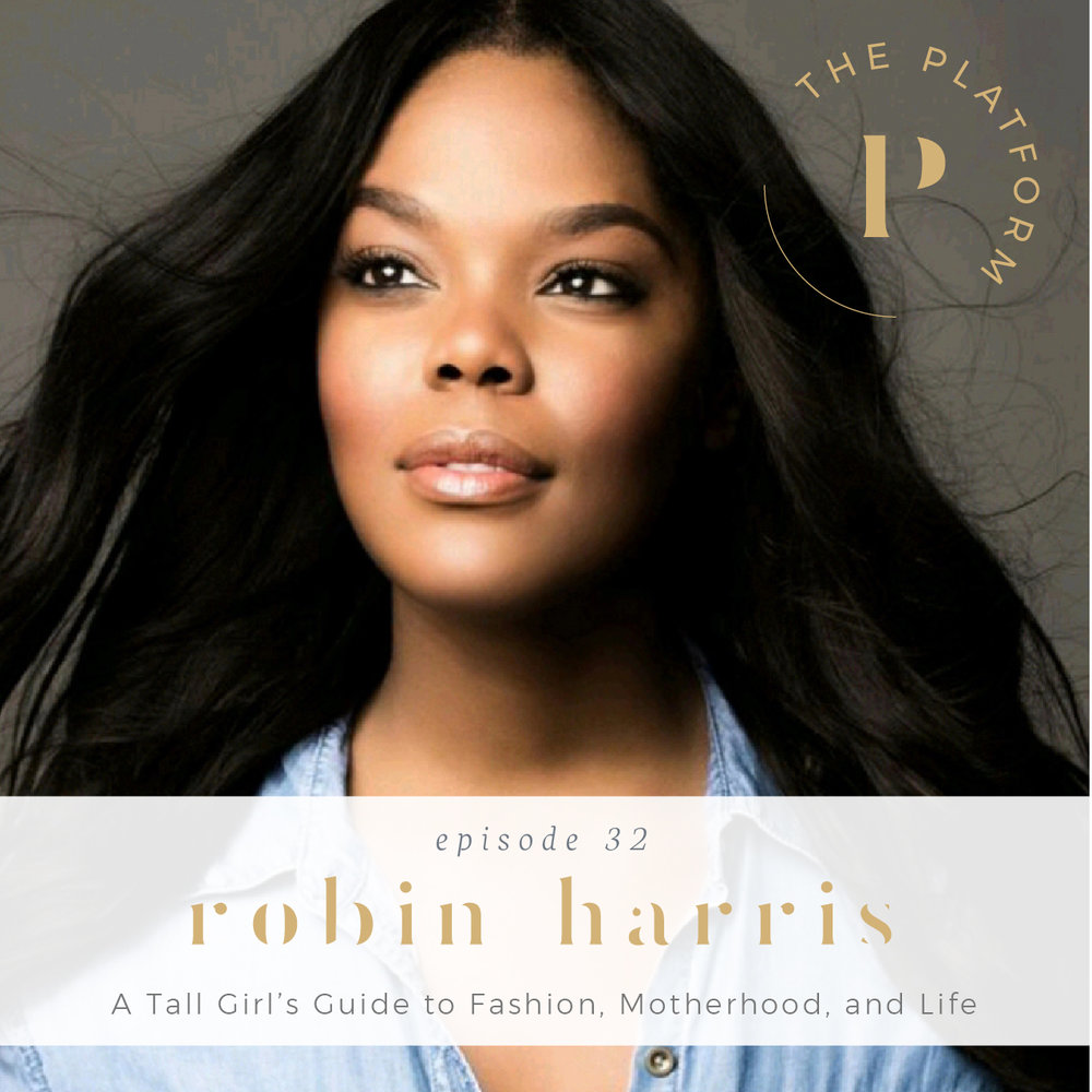 the platform podcast with kelli tennant; a tall girl's guide to fashion, motherhood and life, robin harris, model atelier, tall women's fashion