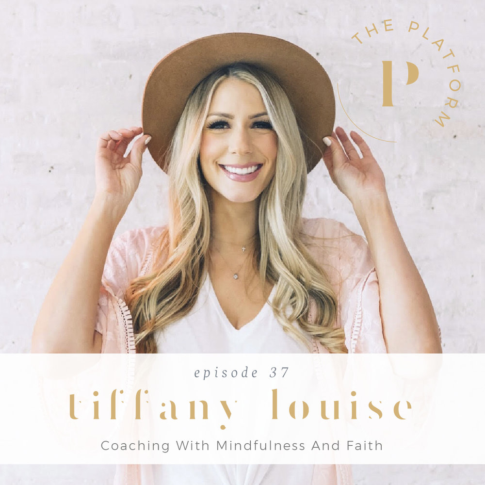 the platform podcast with kelli tennant; tiffany louise, coaching with mindfulness and faith, life and health and business coach, psychology, psychologist, health and wellness, self-love, self-care
